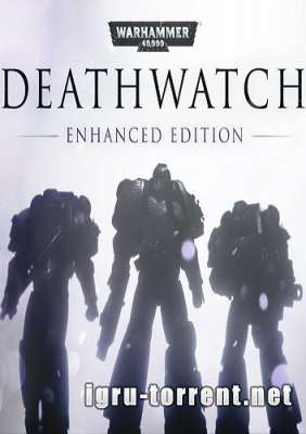 Warhammer 40,000 Deathwatch Enhanced Edition (2015) / Вархаммер 40.000 Деадватч Энхансед Эдишн
